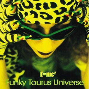 E=MC2 Funky Taurus